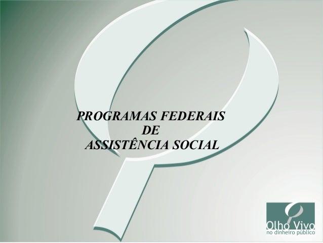 PROGRAMAS FEDERAIS DE ASSISTÊNCIA SOCIAL  1
