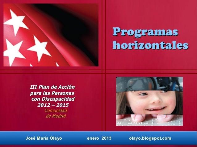 Programas                                   horizontales III Plan de Acción para las Personas  con Discapacidad    2012 – ...