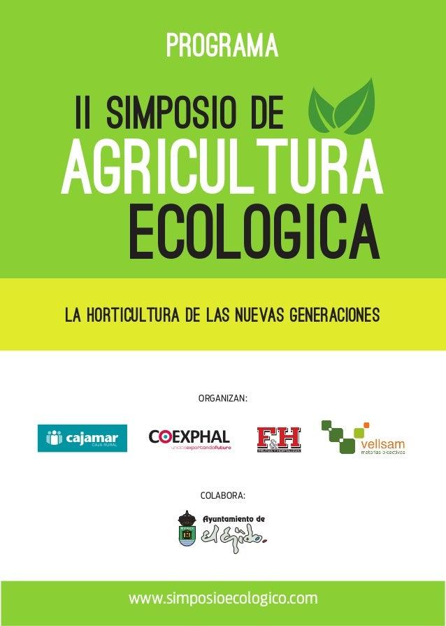 ORGANIZAN: COLABORA: II simposio de agricultura ecologica PROGRAMA www.simposioecologico.com LA HORTICULTURA DE LAS NUEVAS...