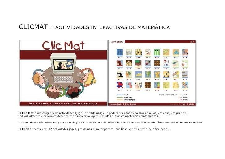 CLICMAT -                 ACTIVIDADES INTERACTIVAS DE MATEMÁTICA     O Clic Mat é um conjunto de actividades (jogos e prob...