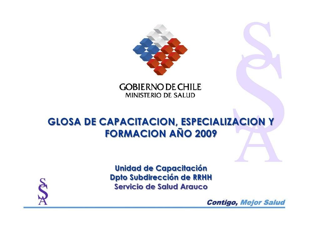 GLOSA DE CAPACITACION, ESPECIALIZACION Y           FORMACION AÑO 2009              Unidad de Capacitación           Dpto S...
