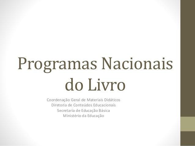 Programas Nacionais  do Livro  Coordenação Geral de Materiais Didáticos  Diretoria de Conteúdos Educacionais  Secretaria d...
