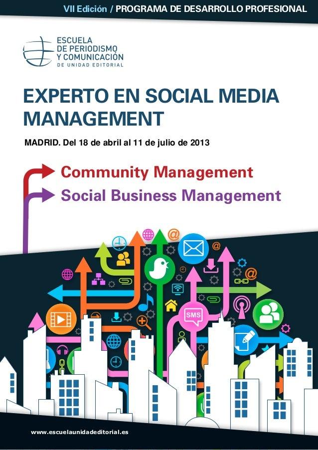 VII Edición / Programa de Desarrollo ProfesionalEXPERTO EN SOCIAL MEDIAMANAGEMENTMadrid. Del 18 de abril al 11 de julio de...