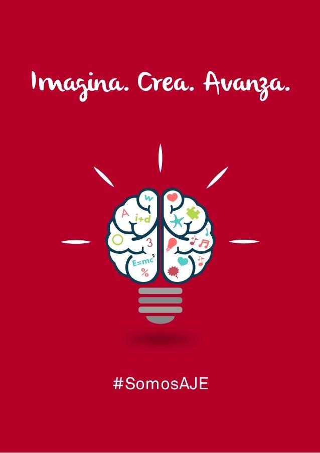 Imagina. Crea. Avanza. #SomosAJE