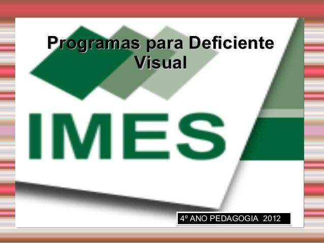 Programas para Deficiente        Visual              4º ANO PEDAGOGIA 2012