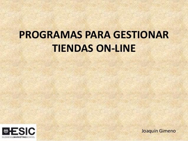 PROGRAMAS PARA GESTIONARTIENDAS ON-LINEJoaquín Gimeno