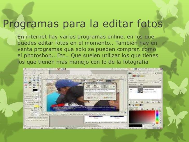 Programas para la editar fotos  En internet hay varios programas online, en los que  puedes editar fotos en el momento.. T...