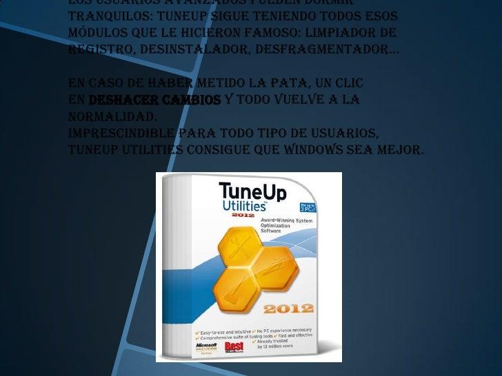 Los usuarios avanzados pueden dormirtranquilos: TuneUp sigue teniendo todos esosmódulos que le hicieron famoso: limpiador ...