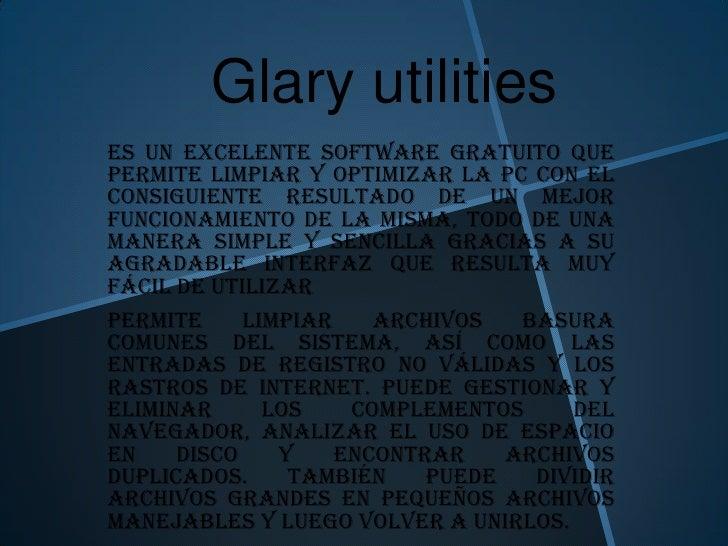 Glary utilitieses un excelente software GRATUITO quepermite limpiar y optimizar la PC con elconsiguiente resultado de un m...