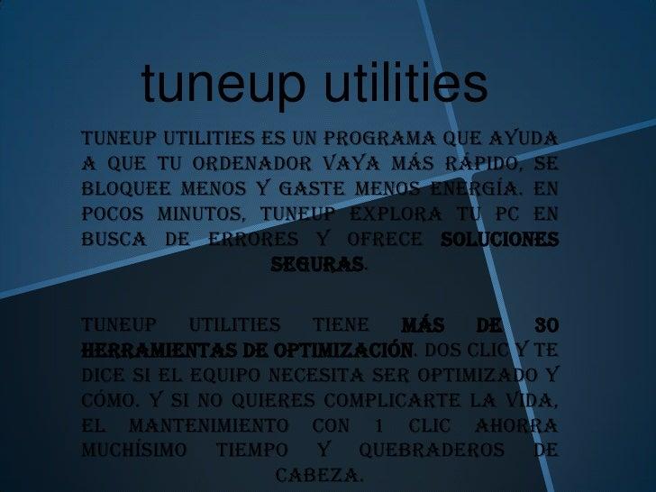 tuneup utilitiesTuneUp Utilities es un programa que ayudaa que tu ordenador vaya más rápido, sebloquee menos y gaste menos...