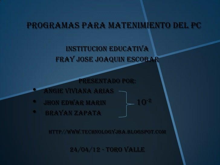 PROGRAMAS PARA MATENIMIENTO DEL PC          INSTITUCION EDUCATIVA        FRAY JOSE JOAQUIN ESCOBAR               PRESENTAD...