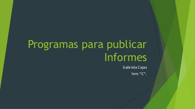 """Programas para publicar Informes Gabriela Cajas 1ero """"C""""."""