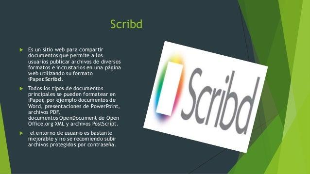 Scribd  Es un sitio web para compartir documentos que permite a los usuarios publicar archivos de diversos formatos e inc...