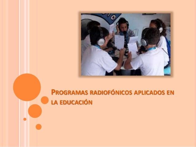 PROGRAMAS RADIOFÓNICOS APLICADOS EN LA EDUCACIÓN