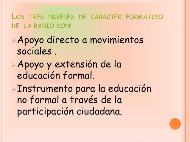 LOS TRES NIVELES DE CARÁCTER FORMATIVO DE LA RADIO SON: Apoyo directo a movimientos sociales . Apoyo y extensión de la e...