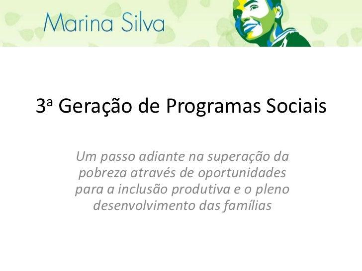3a Geração de Programas Sociais<br />Um passo adiante na superação da pobreza através de oportunidades para a inclusão pro...