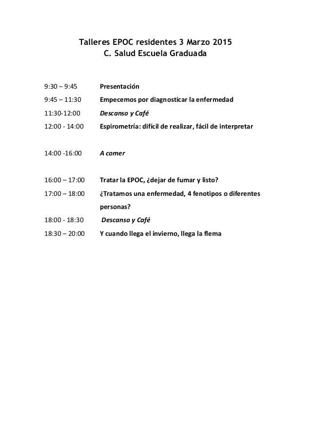 Talleres EPOC residentes 3 Marzo 2015 C. Salud Escuela Graduada 9:30  –  9:45      Presentación     9:45  –...