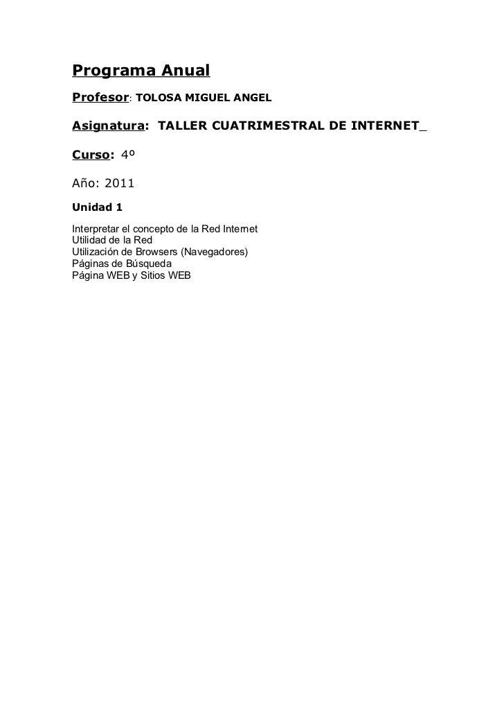 Programa AnualProfesor: TOLOSA MIGUEL ANGELAsignatura: TALLER CUATRIMESTRAL DE INTERNETCurso: 4ºAño: 2011Unidad 1Interpret...