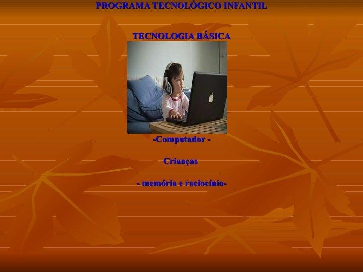 PROGRAMA TECNOLÓGICO INFANTIL TECNOLOGIA BÁSICA   Projeto de Aprendizagem na Era Digital PROGRAMA TECNOLÓGICO INFANTIL TEC...