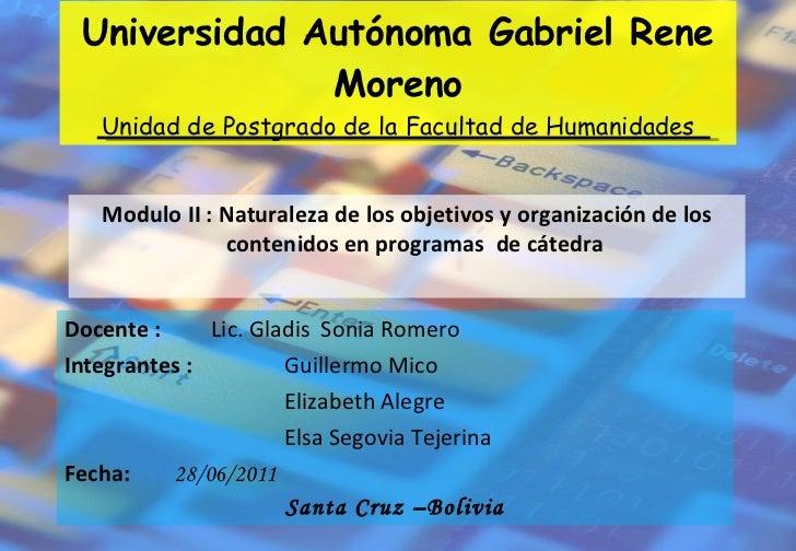 Universidad Autónoma Gabriel Rene Moreno Unidad de Postgrado de la Facultad de Humanidades <ul><li>Modulo II : Naturaleza ...