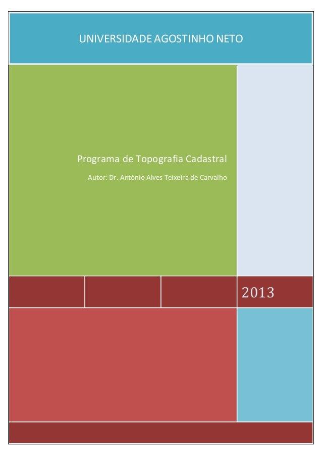 UNIVERSIDADE AGOSTINHO NETOPrograma de Topografia Cadastral  Autor: Dr. António Alves Teixeira de Carvalho                ...