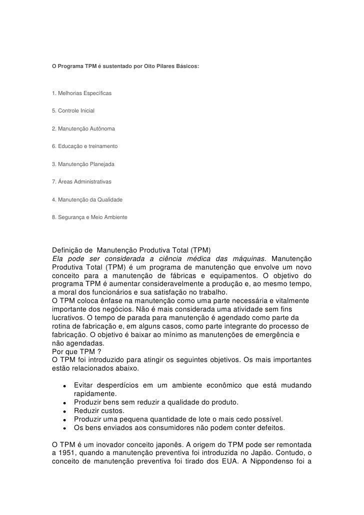 O Programa TPM é sustentado por Oito Pilares Básicos:<br />1. Melhorias Específicas<br />5. Controle Inicial<br />2. Manut...