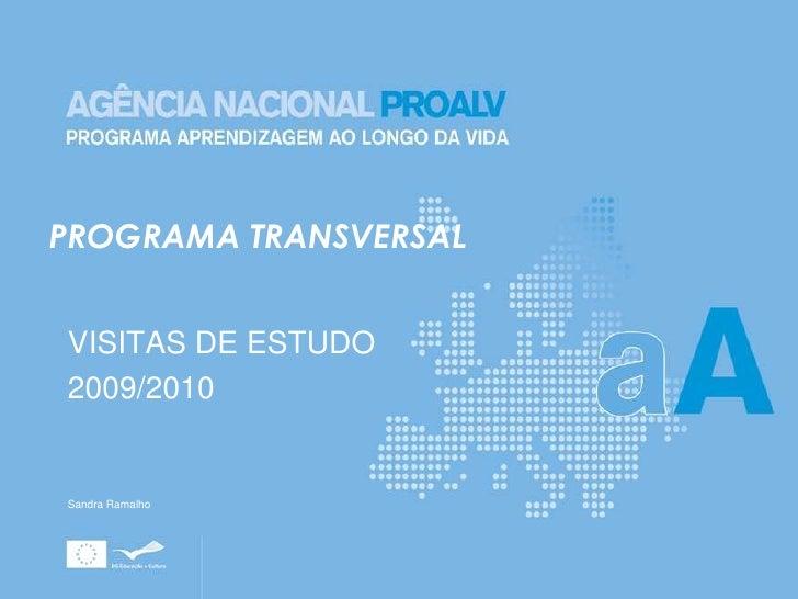 PROGRAMA TRANSVERSAL<br />VISITAS DE ESTUDO<br />2009/2010<br />Sandra Ramalho<br />