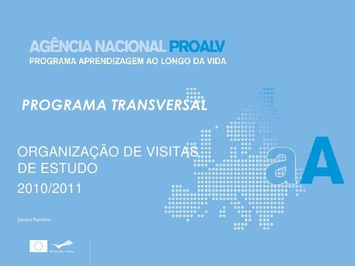 PROGRAMA TRANSVERSAL<br />ORGANIZAÇÃO DE VISITAS DE ESTUDO<br />2010/2011<br />Sandra Ramalho<br />