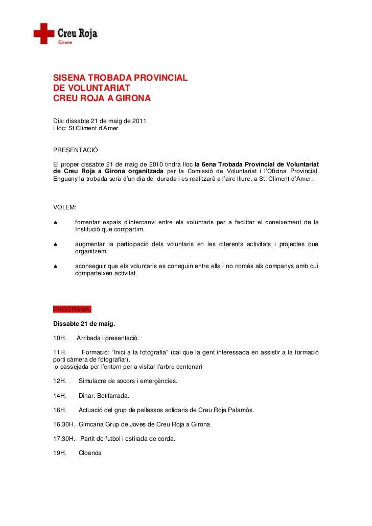 SISENA TROBADA PROVINCIALDE VOLUNTARIATCREU ROJA A GIRONADia: dissabte 21 de maig de 2011.Lloc: St.Climent d'AmerPRESENTAC...