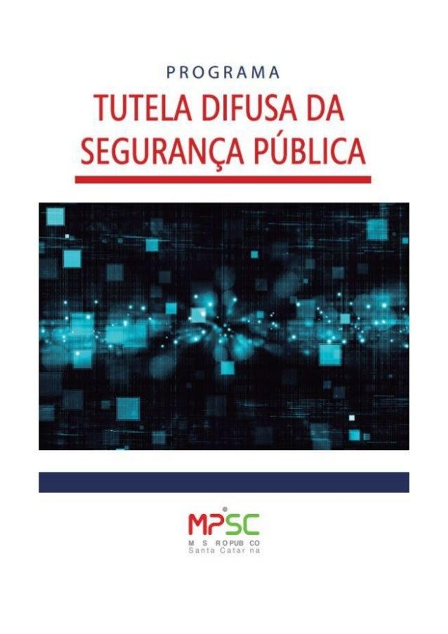 PROGRAMA TUTELA DIFUSA DA SEGURANÇA PÚBLICA MINISTÉRIO PÚBLICO DO ESTADO DE SANTA CATARINA Procurador-Geral de Justiça Dou...