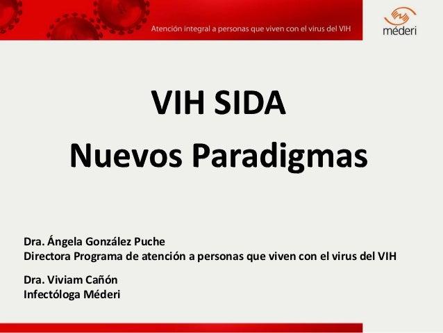 VIH SIDA        Nuevos ParadigmasDra. Ángela González PucheDirectora Programa de atención a personas que viven con el viru...