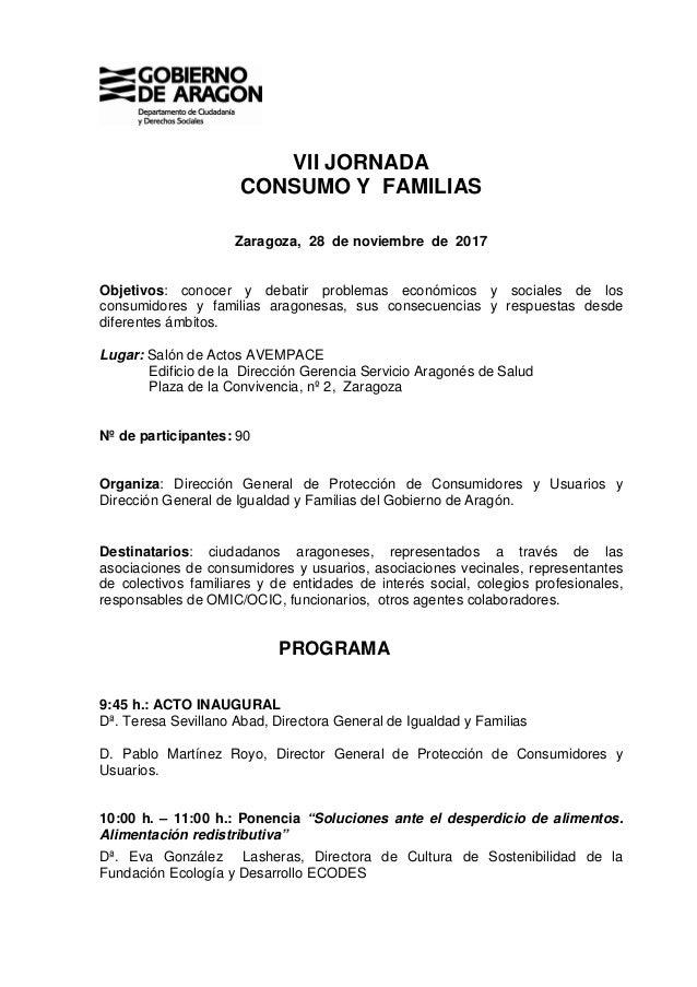 VII JORNADA CONSUMO Y FAMILIAS Zaragoza, 28 de noviembre de 2017 Objetivos: conocer y debatir problemas económicos y socia...