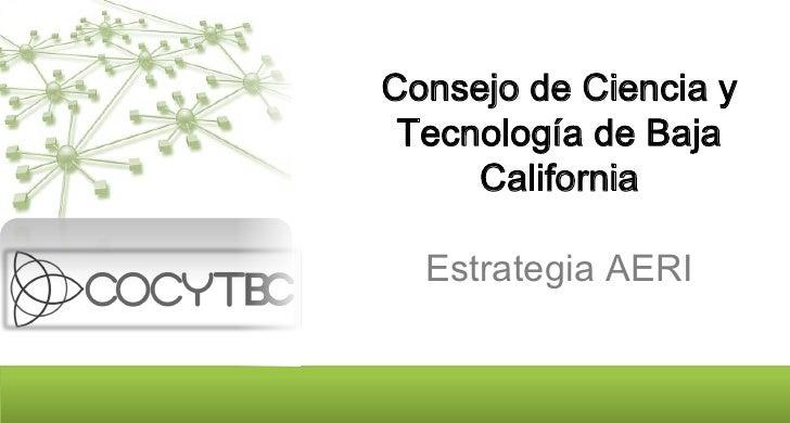 Consejo de Ciencia y  Tecnología de Baja      California    Estrategia AERI