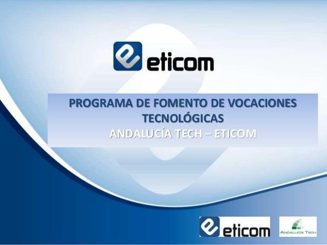 PROGRAMA DE FOMENTO DE VOCACIONES TECNOLÓGICAS ANDALUCÍA TECH – ETICOM