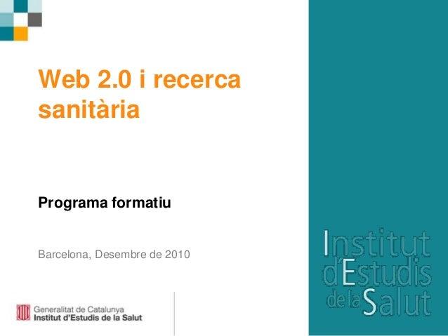 Web 2.0 i recerca sanitària Programa formatiu Barcelona, Desembre de 2010