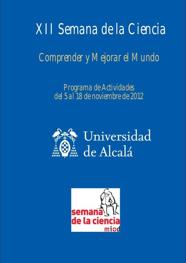 XII Semana de la CienciaComprender y Mejorar el Mundo       Programa de Actividades   del 5 al 18 de noviembre de 2012