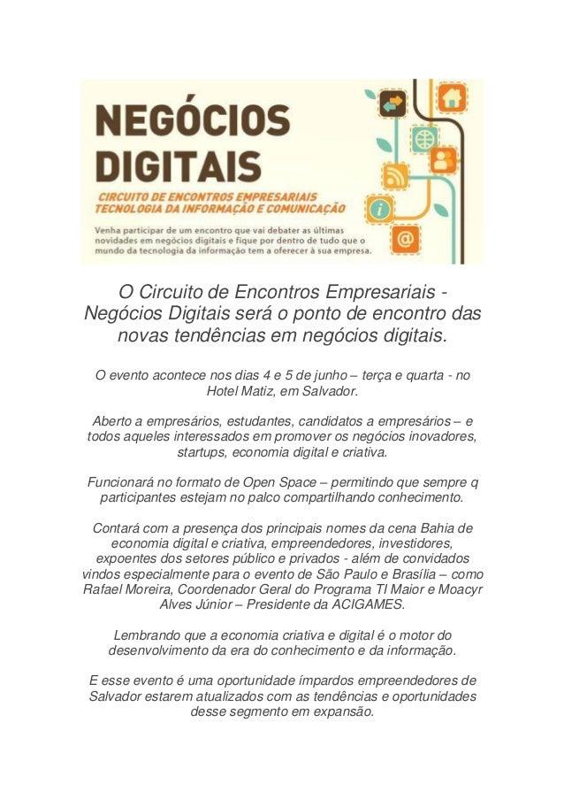 O Circuito de Encontros Empresariais -Negócios Digitais será o ponto de encontro dasnovas tendências em negócios digitais....