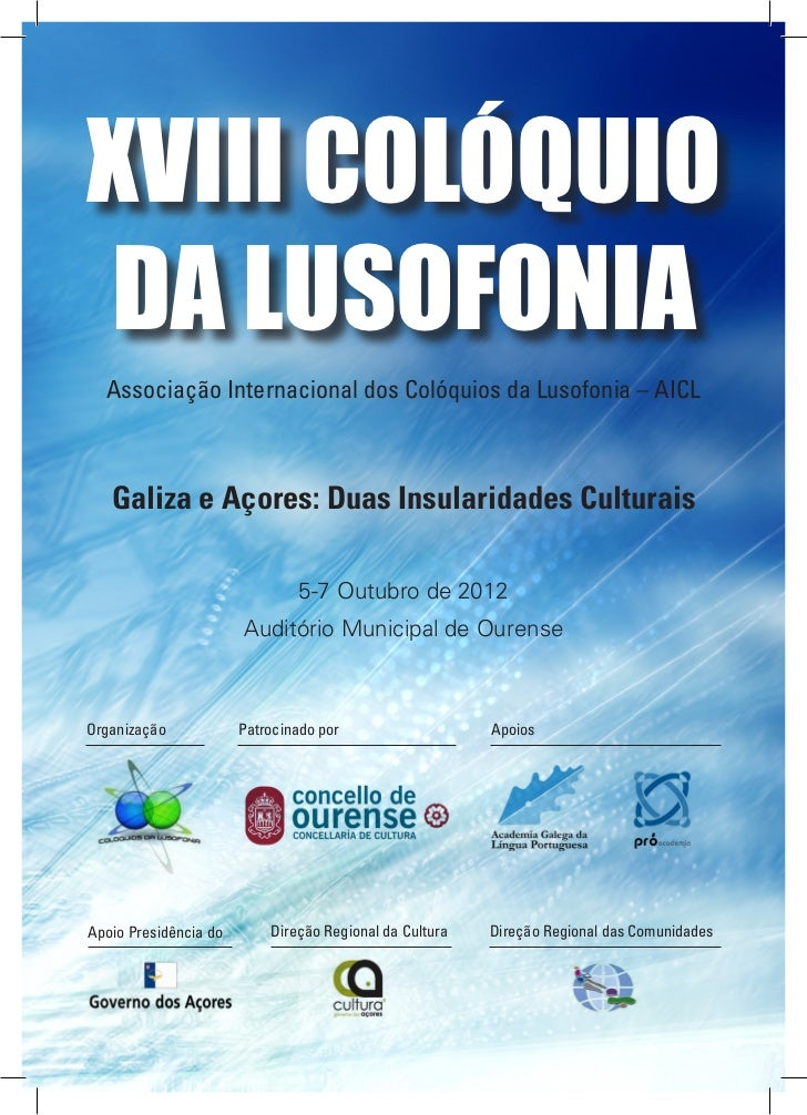 XVIII COLÓQUIODA LUSOFONIA  Associação Internacional dos Colóquios da Lusofonia – AICL   Galiza e Açores: Duas Insularidad...