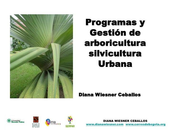 Programas y   Gestión de  arboricultura   silvicultura     UrbanaDiana Wiesner Ceballos           DIANA WIESNER CEBALLOS  ...