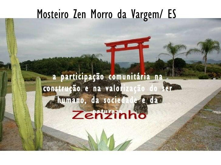 a participação comunitária na construção e na valorização do ser humano, da sociedade e da natureza Mosteiro Zen Morro da ...