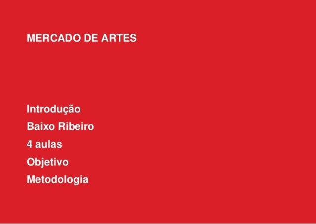 MERCADO DE ARTES Introdução Baixo Ribeiro 4 aulas Objetivo Metodologia