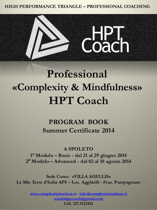 HIGH PERFORMANCE TRIANGLE – PROFESSIONAL COACHING Professional «Complexity & Mindfulness» HPT Coach PROGRAM BOOK Summer Ce...