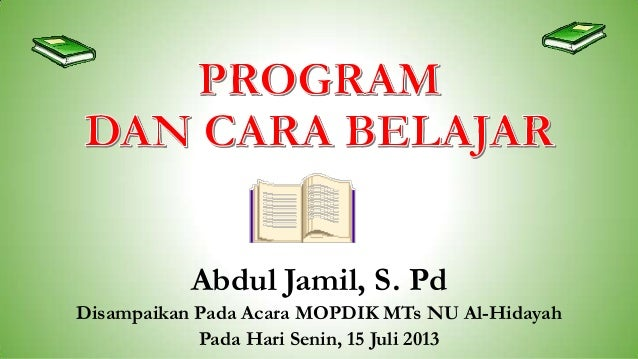 Abdul Jamil, S. Pd Disampaikan Pada Acara MOPDIK MTs NU Al-Hidayah Pada Hari Senin, 15 Juli 2013