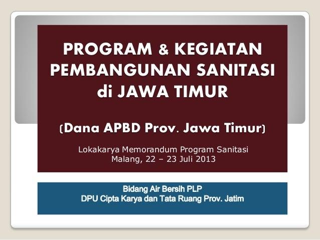 PROGRAM & KEGIATAN PEMBANGUNAN SANITASI di JAWA TIMUR (Dana APBD Prov. Jawa Timur) Bidang Air Bersih PLP DPU Cipta Karya d...