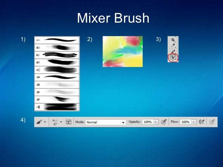 Mixer Brush 1) 2) 3) 4)