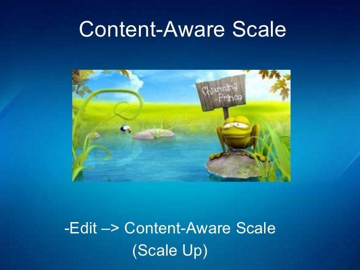 <ul><li>Edit –> Content-Aware Scale </li></ul><ul><li>(Scale Up) </li></ul>Content-Aware Scale