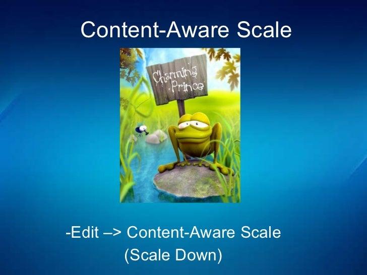 <ul><li>Edit –> Content-Aware Scale </li></ul><ul><li>(Scale Down) </li></ul>Content-Aware Scale