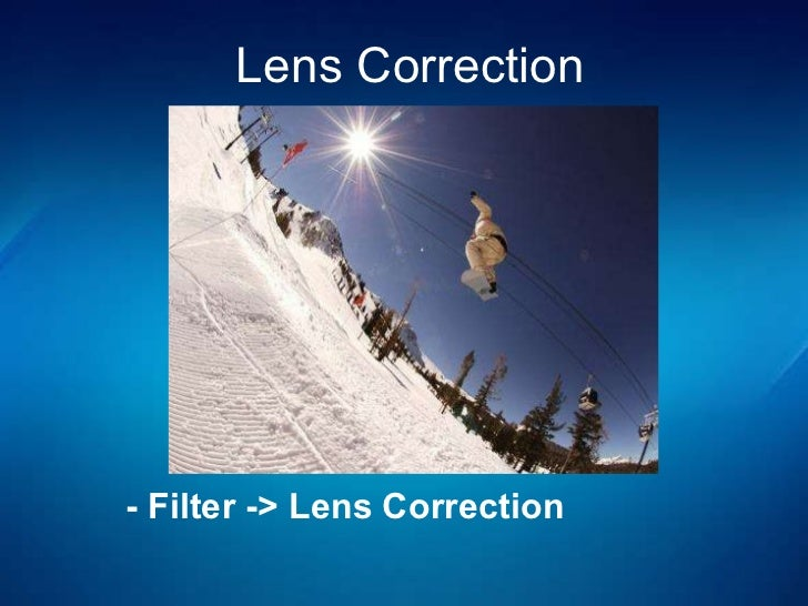 - Filter -> Lens Correction Lens Correction