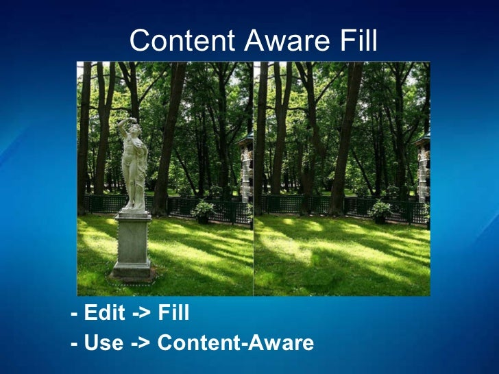 Content Aware Fill -  Edit -> Fill  -  Use  ->  Content-Aware