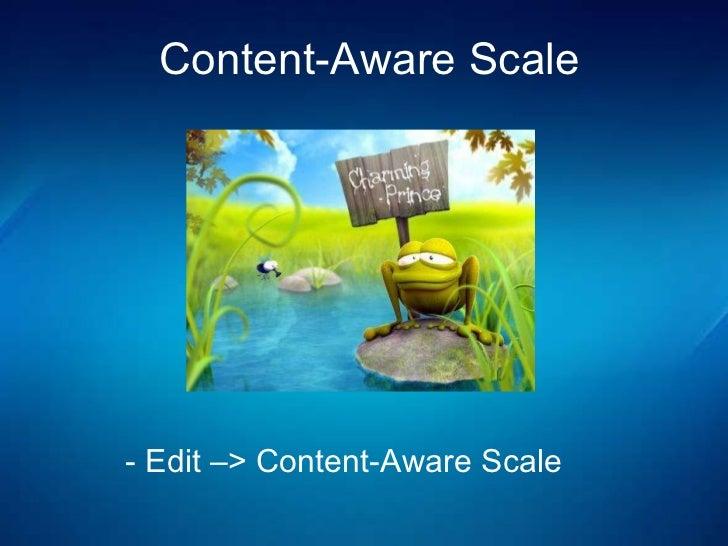 -  Edit –> Content-Aware Scale Content-Aware Scale